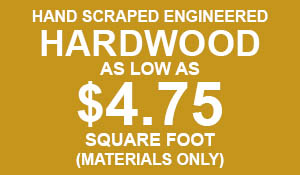 Hand scraped engineered hardwood as low as $4.75 sq.ft. (materials only)